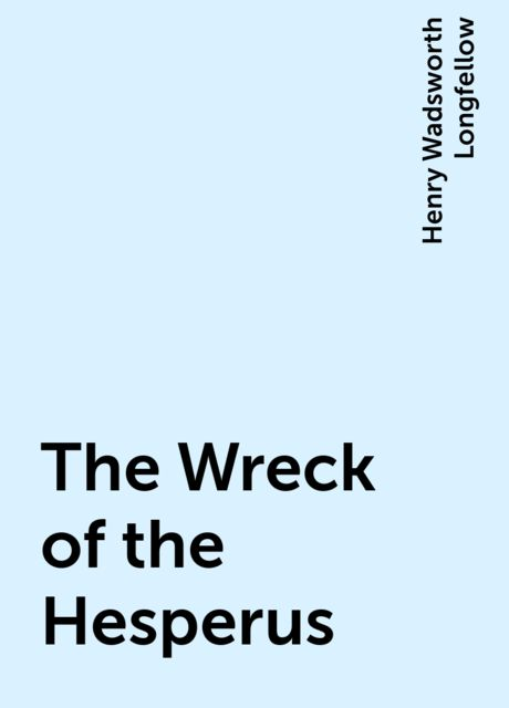 The Wreck of the Hesperus, Henry Wadsworth Longfellow