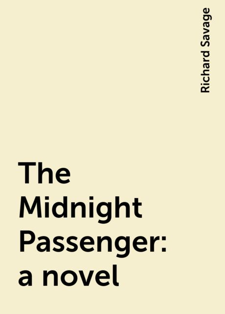The Midnight Passenger : a novel, Richard Savage