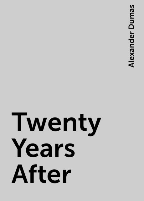Twenty Years After, Alexander Dumas
