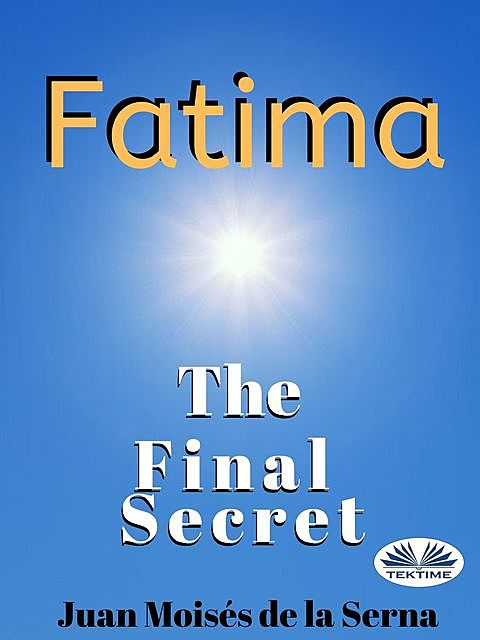 Fatima: The Final Secret, Juan Moisés De La Serna