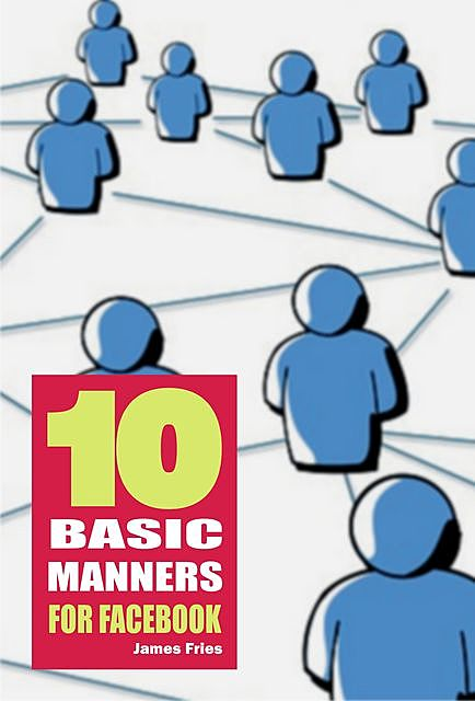 10 Basic Manners for Facebook, James Fries