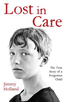 Lost in Care – The True Story of a Forgotten Child, Stephen Richards, Jimmy Holland