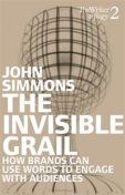 The Invisible Grail. How brands can use words to engage with audiences, John Simmons