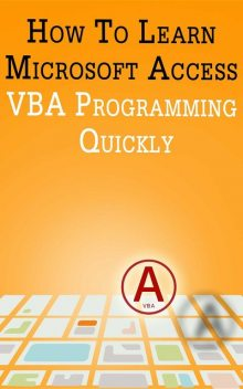 How to Learn Microsoft Access VBA Programming Quickly, Andrei Besedin