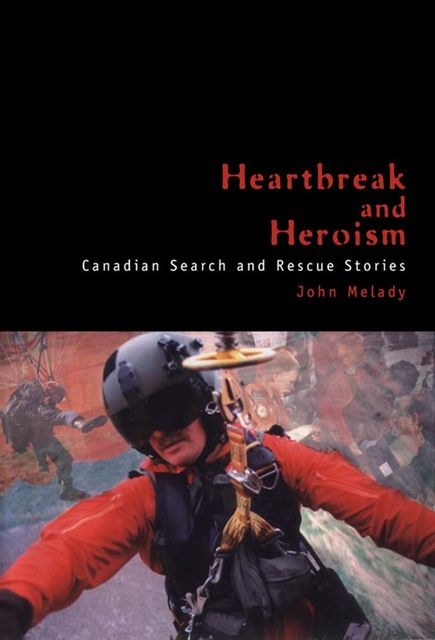 Heartbreak and Heroism, John Melady