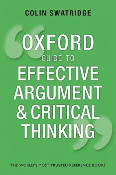 Oxford Guide to Effective Argument and Critical Thinking, Colin Swatridge