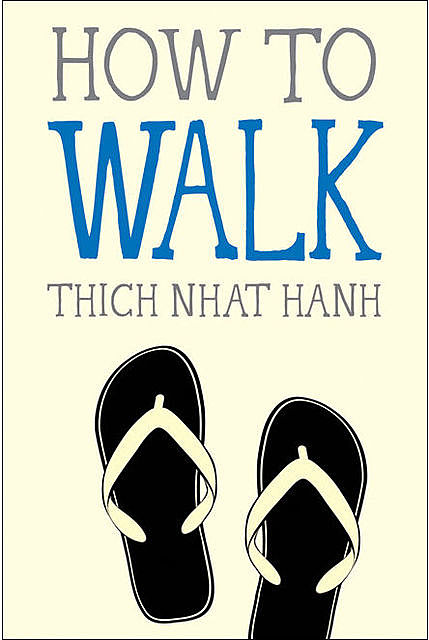 How to Walk (Mindful Essentials), Thich Nhat Hanh