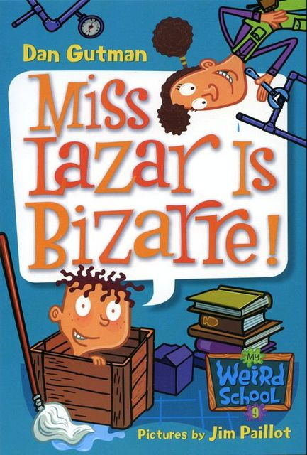 My Weird School #9: Miss Lazar Is Bizarre!, Dan Gutman