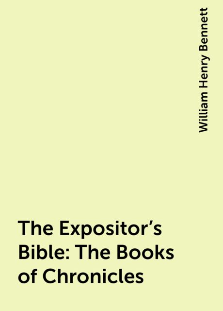 The Expositor's Bible: The Books of Chronicles, William Henry Bennett