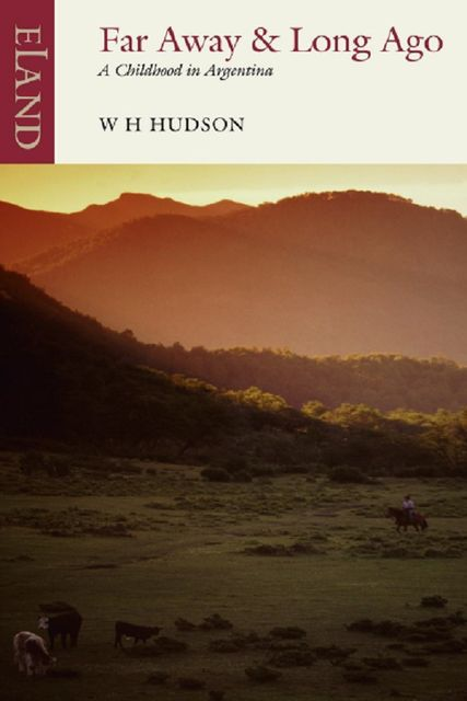 Far Away & Long Ago, W.H.Hudson, Nicholas Shakespeare