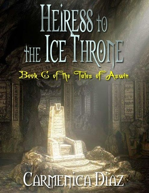 Heiress to the Ice Throne – Book 6 of the Tales of Aswin, Carmenica Diaz