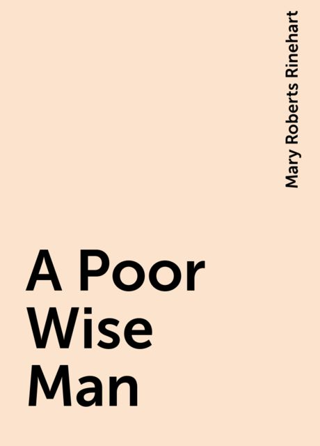 A Poor Wise Man, Mary Roberts Rinehart