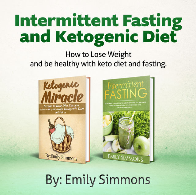 Ketogenic Diet and Intermittent Fasting 2 books in 1, Emily Simmons
