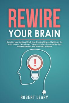 Rewire Your Brain, Robert Leary
