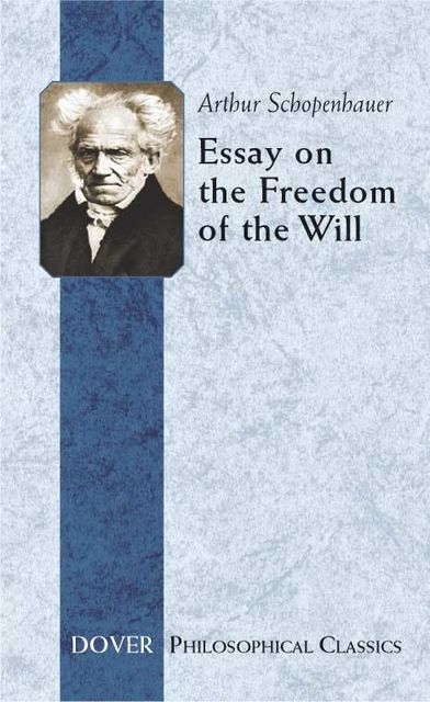 Essay on the Freedom of the Will, Arthur Schopenhauer