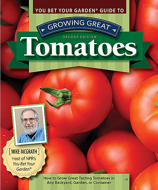 You Bet Your Garden Guide to Growing Great Tomatoes, Second Edition, Mike McGrath