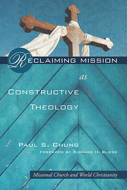 Reclaiming Mission as Constructive Theology, Paul S. Chung