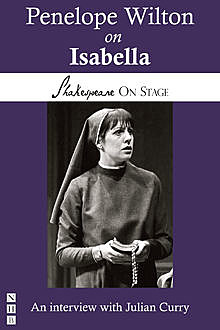 Penelope Wilton on Isabella (Shakespeare on Stage), Julian Curry, Penelope Wilton