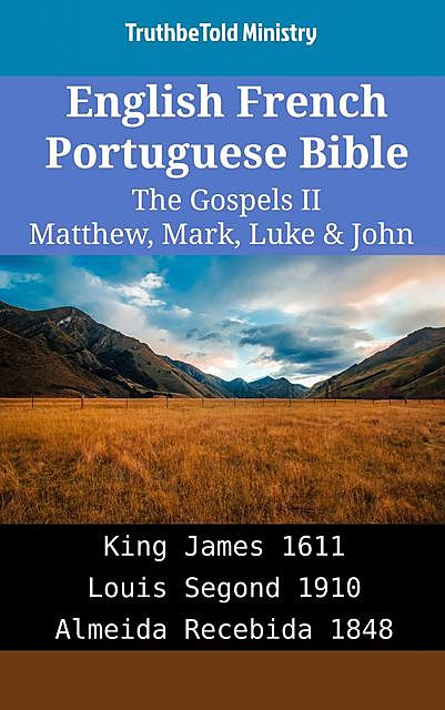 English French Portuguese Bible – The Gospels II – Matthew, Mark, Luke & John, Truthbetold Ministry