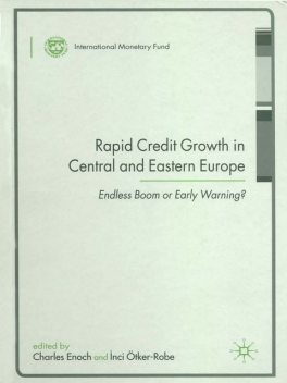 Rapid Credit Growth in Central and Eastern Europe: Endless Boom or Early Warning?, Charles Enoch