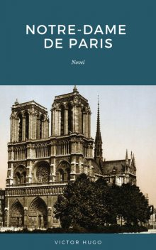 Notre Dame de Paris: Also Known as The Hunchback of Notre Dame, Victor Hugo