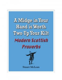 A Midge in Your Hand is Worth Two Up Your Kilt. Modern Scottish Proverbs, Stuart McLean