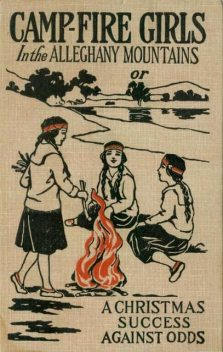 Campfire Girls in the Allegheny Mountains / or, A Christmas Success against Odds, Stella M.Francis