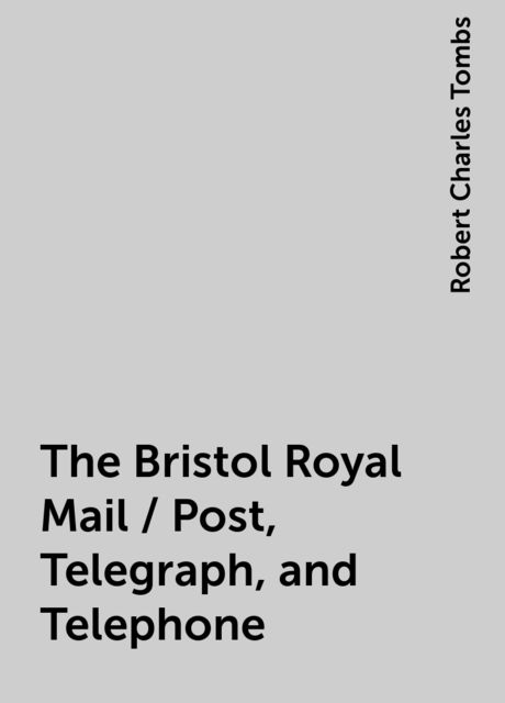 The Bristol Royal Mail / Post, Telegraph, and Telephone, Robert Charles Tombs