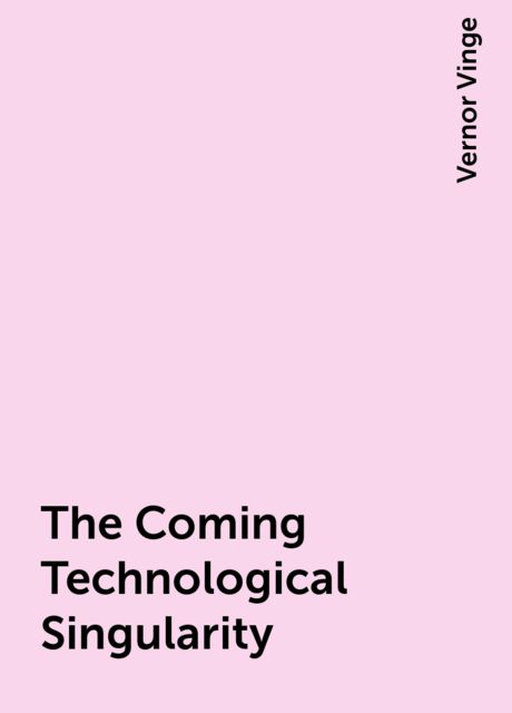 The Coming Technological Singularity, Vernor Vinge