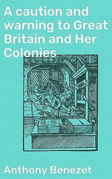 A caution and warning to Great Britain and Her Colonies, Anthony Benezet