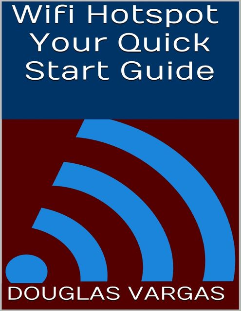 Wifi Hotspot: Your Quick Start Guide, Douglas Vargas