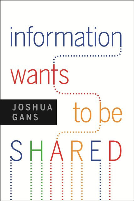 Information Wants to Be Shared, Joshua Gans