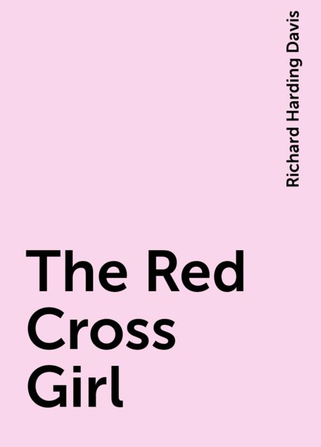 The Red Cross Girl, Richard Harding Davis