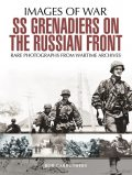 SS Grenadiers on The Russian Front, Bob Carruthers