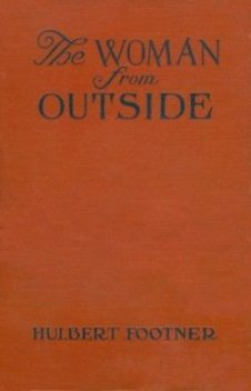 The Woman from Outside /, Hulbert Footner
