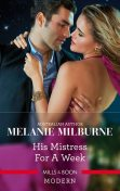 His Mistress for a Week, MELANIE MILBURNE