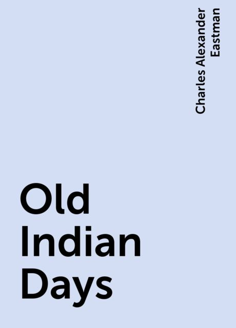 Old Indian Days, Charles Alexander Eastman