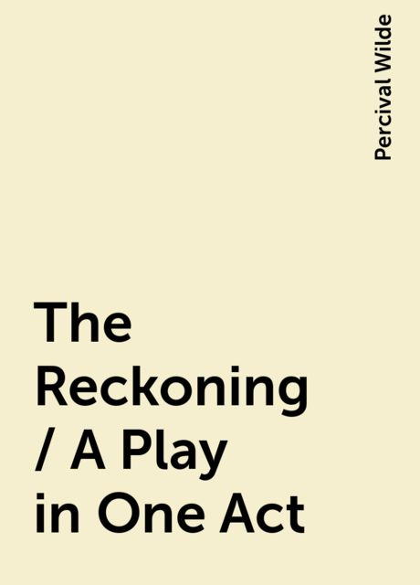 The Reckoning / A Play in One Act, Percival Wilde