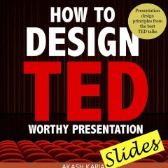 How to Design TED-Worthy Presentation Slides, Karia Akash