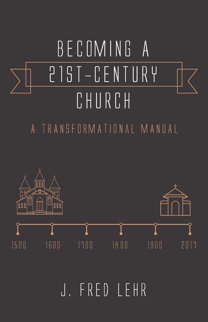 Becoming a 21st-Century Church, J. Fred Lehr