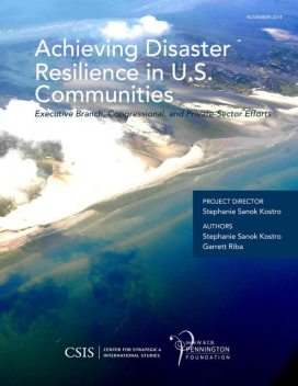 Achieving Disaster Resilience in U.S. Communities, Stephanie Sanok Kostro, Garrett Riba
