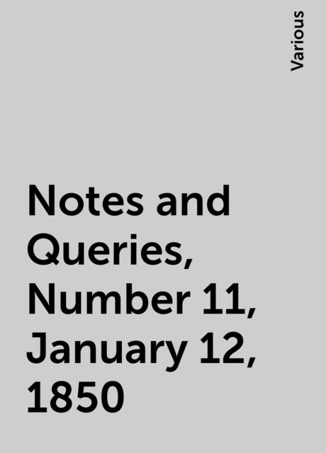 Notes and Queries, Number 11, January 12, 1850, Various