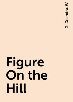 Figure On the Hill, G. Deandra. W