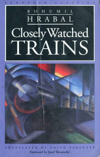 Closely watched trains, Bohumil, Hrabal, 1914–1997