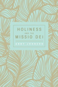 Holiness and the Missio Dei, Andy Johnson