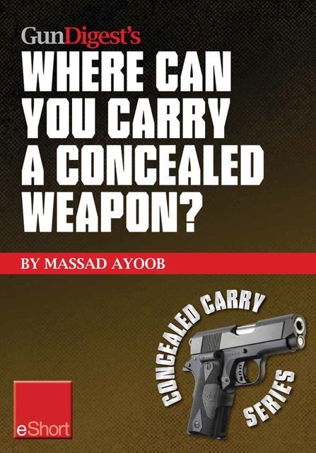 Gun Digest's Where Can You Carry a Concealed Weapon? eShort, Massad Ayoob