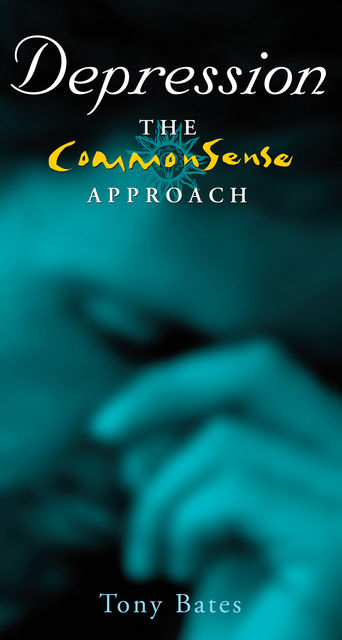 Depression – The CommonSense Approach, Tony Bates