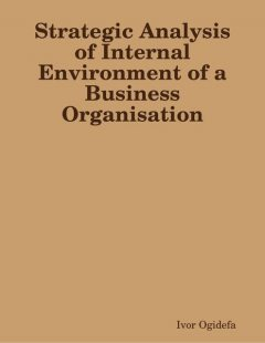 Strategic Analysis of Internal Environment of a Business Organisation, Ivor Ogidefa