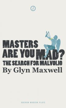 Masters Are You Mad? The Search For Malvolio, Glyn Maxwell