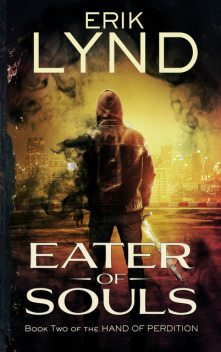 Eater of Souls: Book Two of the Hand of Perdition, Erik Lynd